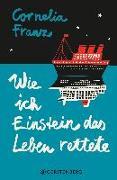 Cover-Bild zu Franz, Cornelia: Wie ich Einstein das Leben rettete