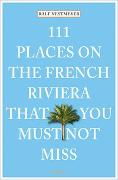 Cover-Bild zu Nestmeyer, Ralf: 111 Places on the French Riviera that you must not miss