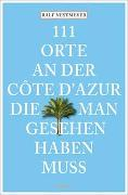 Cover-Bild zu Nestmeyer, Ralf: 111 Orte an der Côte d'Azur, die man gesehen haben muss
