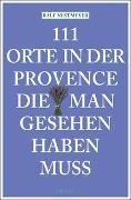 Cover-Bild zu Nestmeyer, Ralf: 111 Orte in der Provence, die man gesehen haben muss