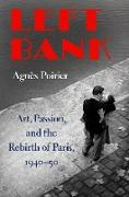 Cover-Bild zu Poirier, Agnes: Left Bank: Art, Passion, and the Rebirth of Paris, 1940-50