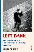 Cover-Bild zu Poirier, Agnès: Left Bank: Art, Passion, and the Rebirth of Paris, 1940-50