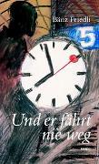 Cover-Bild zu Bänz, Friedli: Und er fährt nie weg