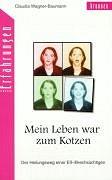 Cover-Bild zu Mein Leben war zum Kotzen von Wagner-Baumann, Claudia
