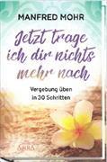 Cover-Bild zu Mohr, Manfred: Jetzt trage ich dir nichts mehr nach!