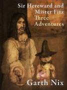 Cover-Bild zu Sir Hereward and Mister Fitz: Three Adventures (eBook) von Nix, Garth