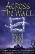 Cover-Bild zu Across The Wall: A Tale of the Abhorsen and Other Stories (eBook) von Nix, Garth