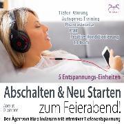 Cover-Bild zu Abrolat, Torsten: Feierabend Entspannung: Den Ärger vom Büro loslassen mit intensiver Tiefenentspannung (Audio Download)