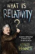 Cover-Bild zu Bennett, Jeffrey: What Is Relativity?: An Intuitive Introduction to Einstein's Ideas, and Why They Matter