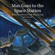 Cover-Bild zu Bennett, Jeffrey: Max Goes to the Space Station: A Science Adventure with Max the Dog