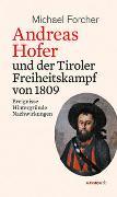 Cover-Bild zu Forcher, Michael: Andreas Hofer und der Tiroler Freiheitskampf von 1809