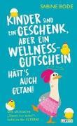 Cover-Bild zu Bode, Sabine: Kinder sind ein Geschenk ... aber ein Wellness-Gutschein hätt's auch getan