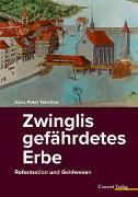 Cover-Bild zu Treichler, Hans Peter: Zwinglis gefährdetes Erbe