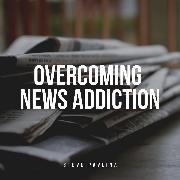 Cover-Bild zu Overcoming News Addiction (Audio Download) von Pavlina, Steve