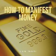 Cover-Bild zu How to Manifest Money (Audio Download) von Pavlina, Steve