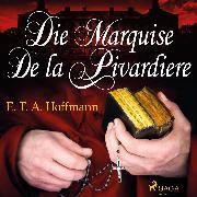 Cover-Bild zu Die Marquise de la Pivardiere (Ungekürzt) (Audio Download) von Hoffmann, E.T.A.
