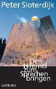 Cover-Bild zu Den Himmel zum Sprechen bringen von Sloterdijk, Peter
