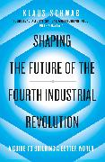 Cover-Bild zu Schwab, Klaus: Shaping the Future of the Fourth Industrial Revolution