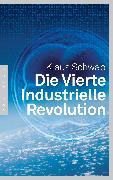 Cover-Bild zu Schwab, Klaus: Die Vierte Industrielle Revolution (eBook)