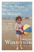 Cover-Bild zu Winterson, Jeanette: Why Be Happy When You Could Be Normal?