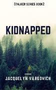 Cover-Bild zu Kidnapped (The Stalker Series, #2) (eBook) von Vargovich, Jacquelyn