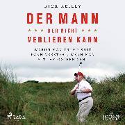 Cover-Bild zu eBook Der Mann, der nicht verlieren kann: Warum man Trump erst dann versteht, wenn man mit ihm golfen geht