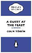 Cover-Bild zu Tóibín, Colm: A Guest at the Feast (eBook)