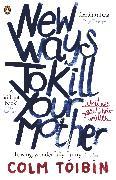 Cover-Bild zu Tóibín, Colm: New Ways to Kill Your Mother (eBook)