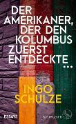 Cover-Bild zu Schulze, Ingo: Der Amerikaner, der den Kolumbus zuerst entdeckte ?