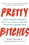 Cover-Bild zu Skurnick, Lizzie: Pretty Bitches: On Being Called Crazy, Angry, Bossy, Frumpy, Feisty, and All the Other Words That Are Used to Undermine Women
