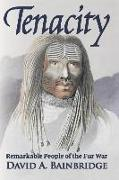 Cover-Bild zu Bainbridge, David A.: Tenacity: Remarkable People of the Fur War