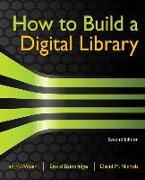 Cover-Bild zu Witten, Ian H. (Professor, Computer Science Department, University of Waikato, New Zealand): How to Build a Digital Library