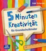 Cover-Bild zu 5 Minuten Kreativität für Grundschulkinder von Scherzer, Gabi