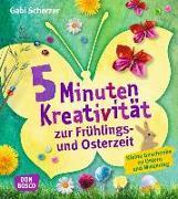 Cover-Bild zu 5 Minuten Kreativität zur Frühlings- und Osterzeit von Scherzer, Gabi