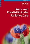 Cover-Bild zu Kunst und Kreativität in der Palliative Care von Bolton, Gillie