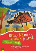 Cover-Bild zu Kita-Kinder machen Kunst - tierisch gut! von Reinhardt, Andrea
