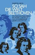 Cover-Bild zu So sah die Welt Beethoven von Geck, Martin