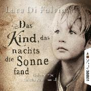 Cover-Bild zu Das Kind, das nachts die Sonne fand (Audio Download) von Fulvio, Luca Di