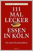 Cover-Bild zu Henn, Carsten Sebastian: 111 mal lecker Essen in Köln