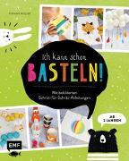 Cover-Bild zu Ich kann schon basteln! Das Bastelbuch für Kinder ab 2 Jahren von Möller, Stefanie
