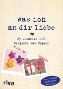 Cover-Bild zu Was ich an dir liebe - 25 kreative DIY-Projekte aus Papier von Weinold, Helene
