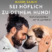 Cover-Bild zu Sei höflich zu deinem Hund! Kommunikation auf Augenhöhe (Audio Download) von Samin, Masih