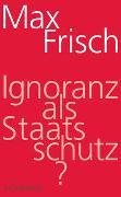 Cover-Bild zu Frisch, Max: Ignoranz als Staatsschutz?