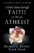 Cover-Bild zu Geisler, Norman L.: I Don't Have Enough Faith to Be an Atheist