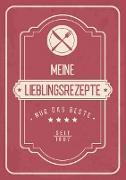 Cover-Bild zu Blade, Frauke: Meine liebsten Rezepte - Blanko Rezeptbuch zum Eintragen von über 50 Lieblingsrezepten - Mein Kochbuch zum Selberschreiben und selbst gestalten