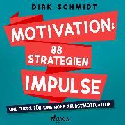 Cover-Bild zu Schmidt, Dirk: Motivation: 88 Strategien, Impulse und Tipps für eine hohe Selbstmotivation (Audio Download)