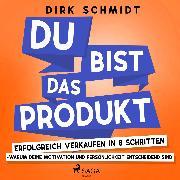 Cover-Bild zu Schmidt, Dirk: DU bist das Produkt - Erfolgreich verkaufen in 8 Schritten - warum Deine Motivation und Persönlichkeit entscheidend sind (Audio Download)
