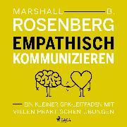 Cover-Bild zu Rosenberg, Marshall B: Empathisch kommunizieren. Ein kleiner GFK-Leitfaden mit vielen praktischen Übungen (Audio Download)