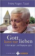 Cover-Bild zu Gott kann nur lieben von Frère Roger, Taizé