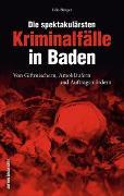 Cover-Bild zu Die spektakulärsten Kriminalfälle in Baden von Bürger, Udo